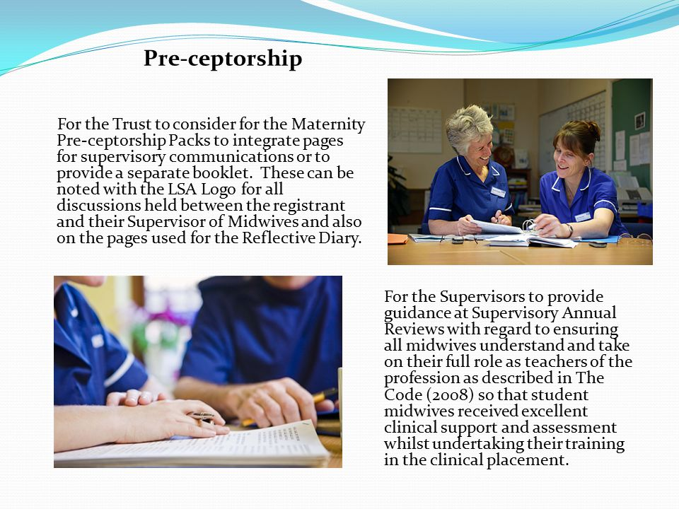 For the Trust to consider for the Maternity Pre-ceptorship Packs to integrate pages for supervisory communications or to provide a separate booklet. T