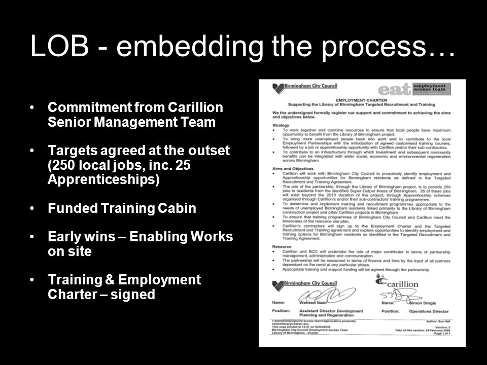 LOB - embedding the process… Commitment from Carillion Senior Management Team Targets agreed at the outset (250 local jobs, inc.