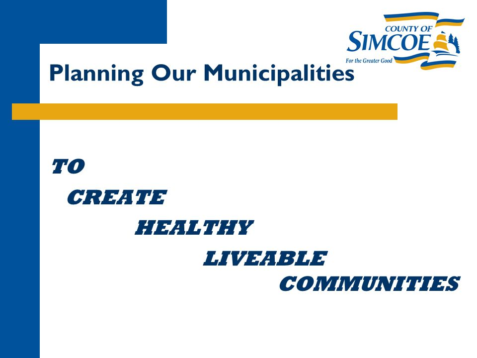 Planning Our Municipalities TO CREATE HEALTHY LIVEABLE COMMUNITIES
