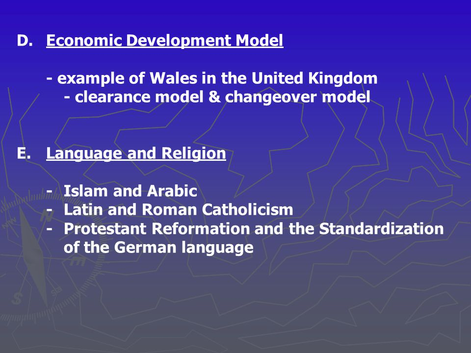 D. Economic Development Model - example of Wales in the United Kingdom - clearance model & changeover model E.Language and Religion -Islam and Arabic