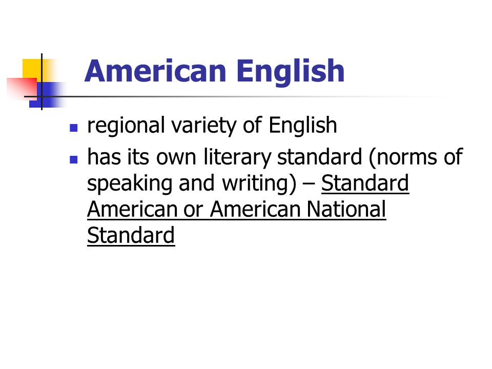 American English regional variety of English has its own literary standard (norms of speaking and writing) – Standard American or American National St