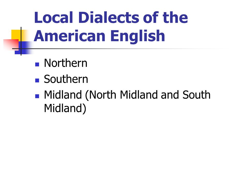 Local Dialects of the American English Northern Southern Midland (North Midland and South Midland)