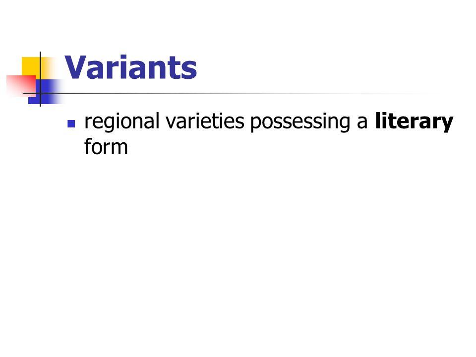 Variants regional varieties possessing a literary form