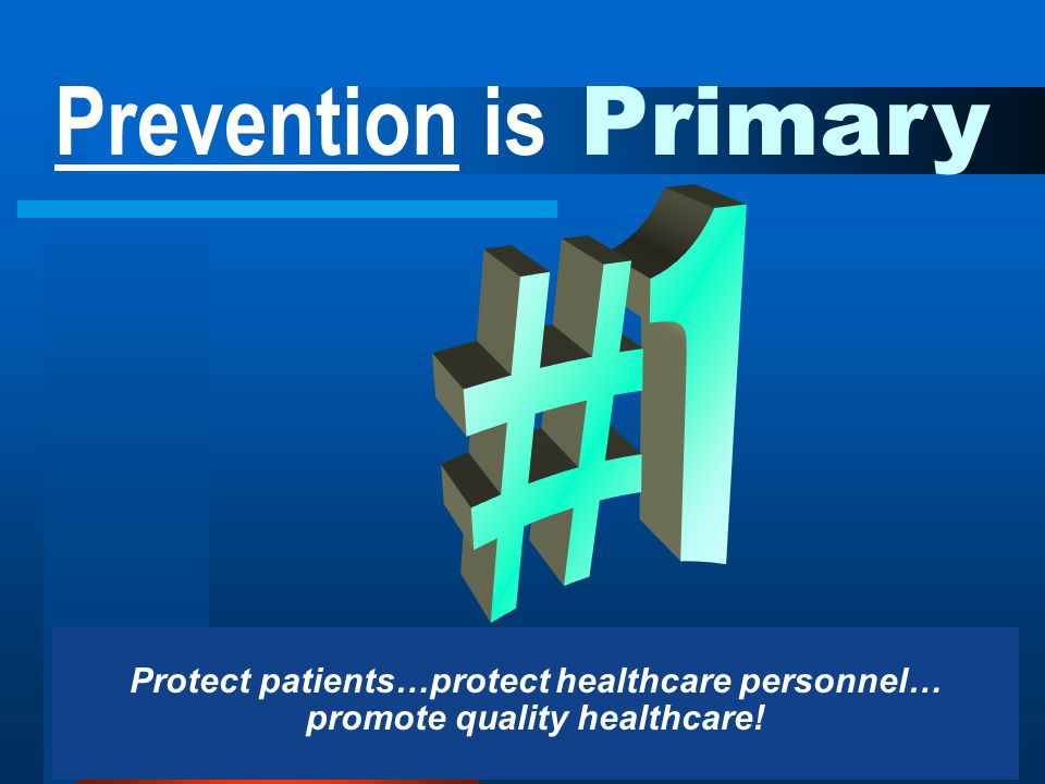 34 Protect patients…protect healthcare personnel… promote quality healthcare! Prevention is Primary