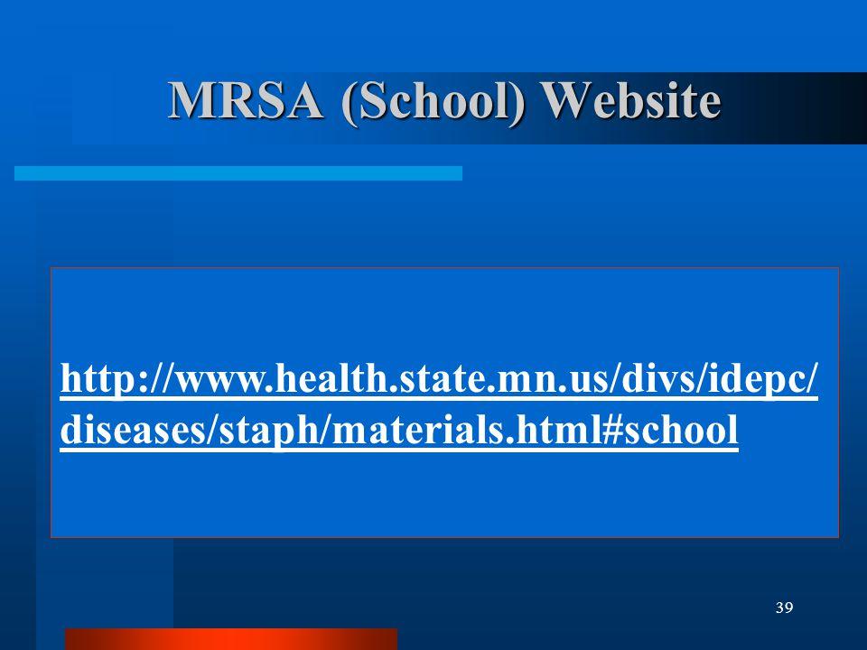 39 MRSA(School) Website http://www.health.state.mn.us/divs/idepc/ diseases/staph/materials.html#school