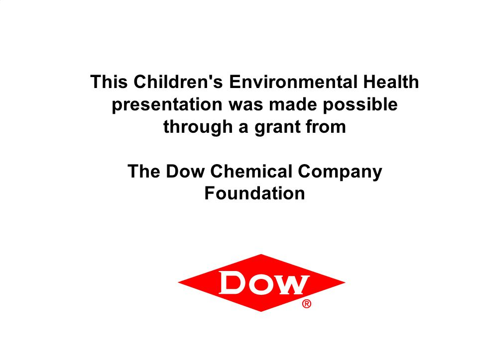 40 This Children's Environmental Health presentation was made possible through a grant from The Dow Chemical Company Foundation