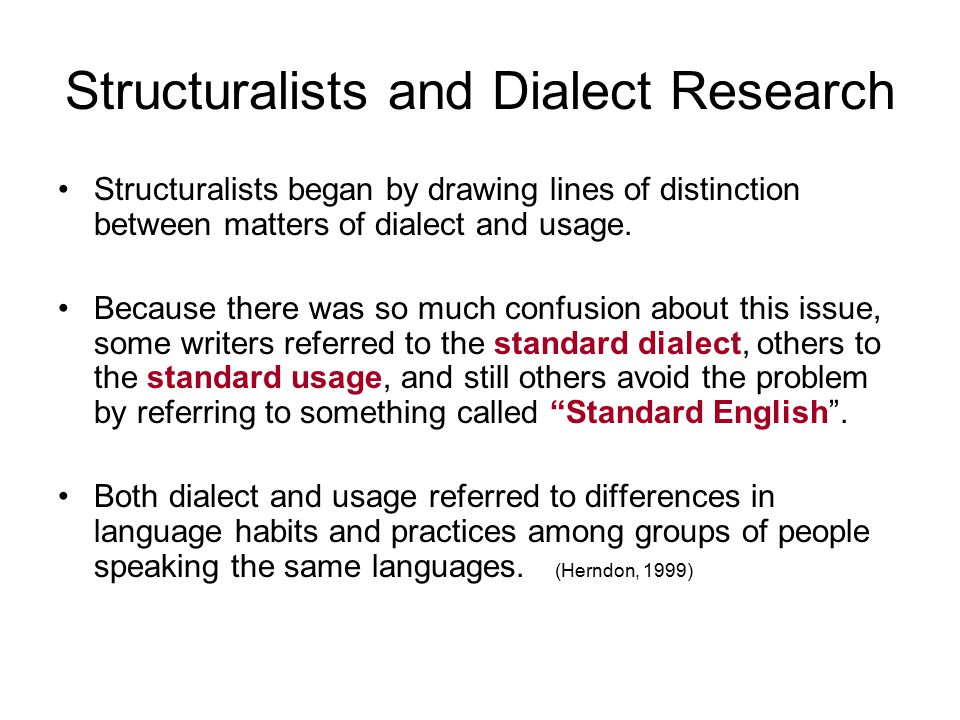 Structuralists and Dialect Research Structuralists began by drawing lines of distinction between matters of dialect and usage.