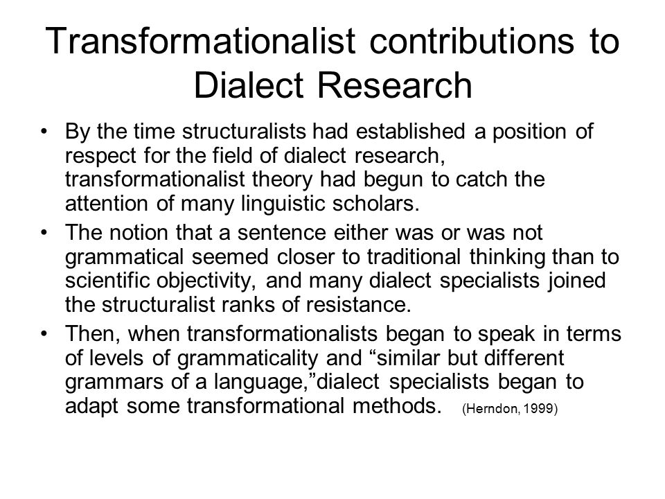 Transformationalist contributions to Dialect Research By the time structuralists had established a position of respect for the field of dialect resear