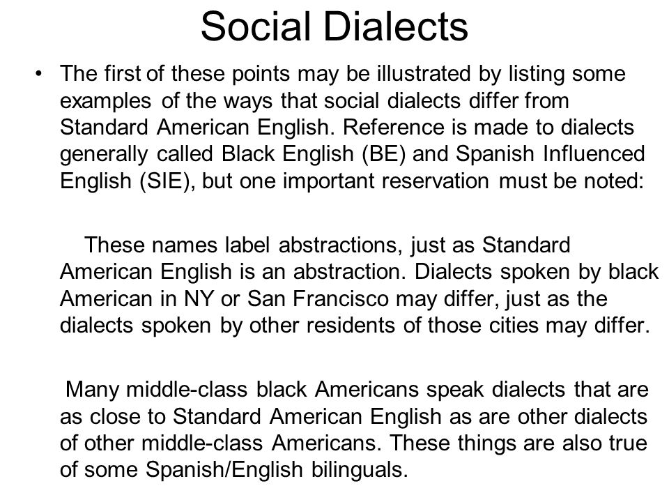 Social Dialects The first of these points may be illustrated by listing some examples of the ways that social dialects differ from Standard American English.