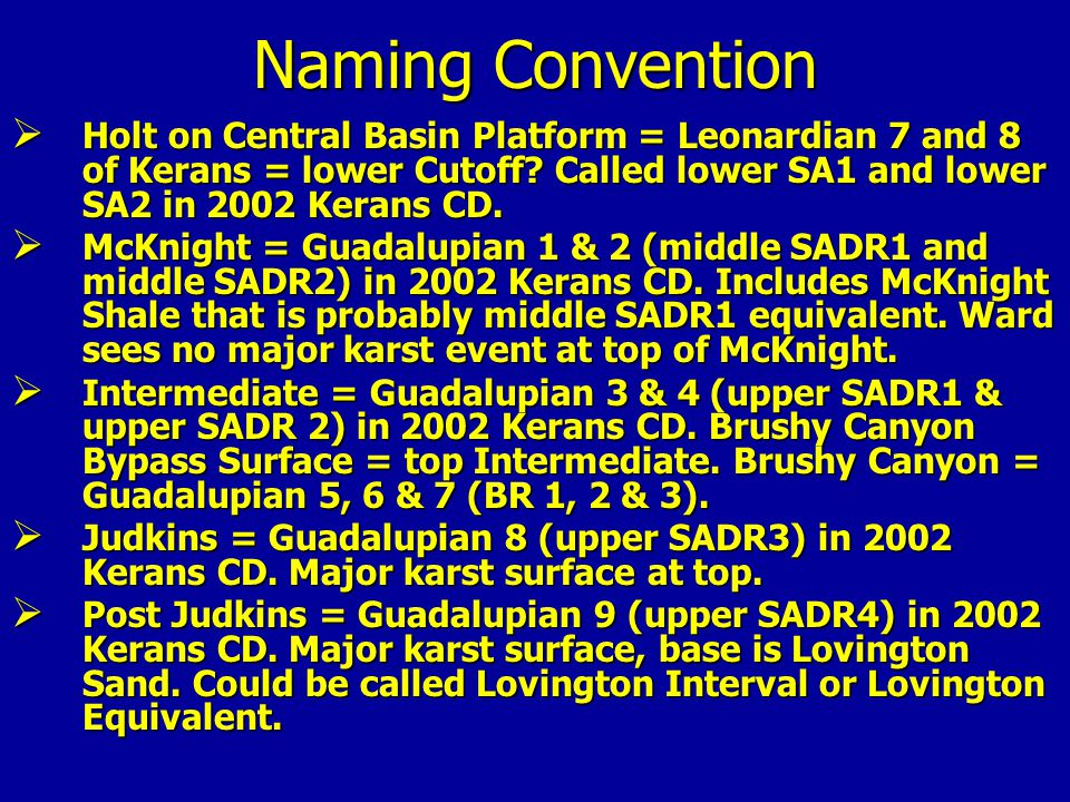 Naming Convention  Holt on Central Basin Platform = Leonardian 7 and 8 of Kerans = lower Cutoff? Called lower SA1 and lower SA2 in 2002 Kerans CD. 