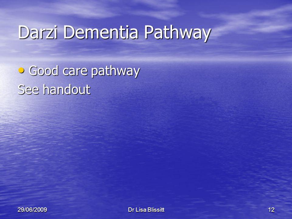 29/06/2009Dr Lisa Blissitt12 Darzi Dementia Pathway Good care pathway Good care pathway See handout