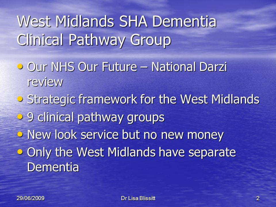 29/06/2009Dr Lisa Blissitt2 West Midlands SHA Dementia Clinical Pathway Group Our NHS Our Future – National Darzi review Our NHS Our Future – National