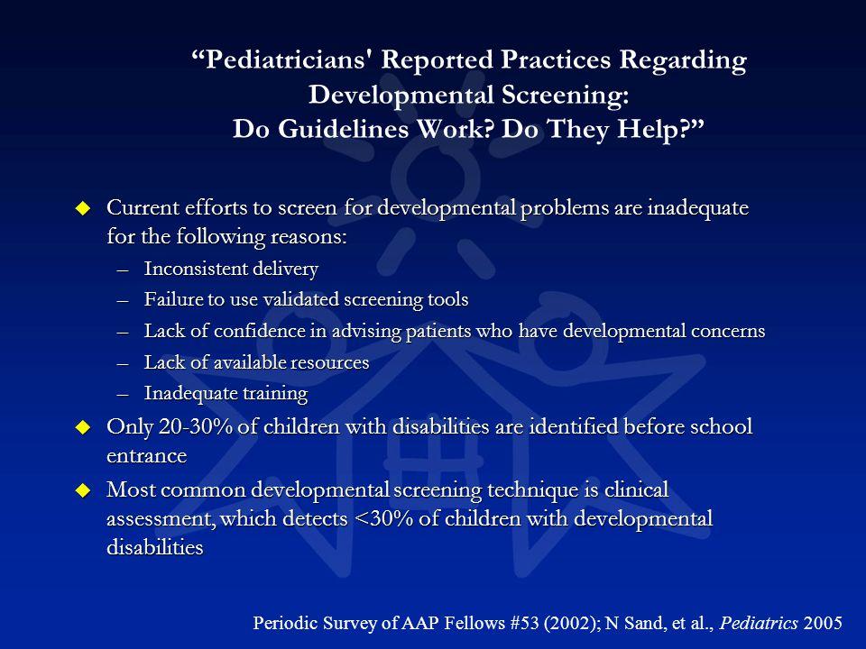 Pediatricians Reported Practices Regarding Developmental Screening: Do Guidelines Work.