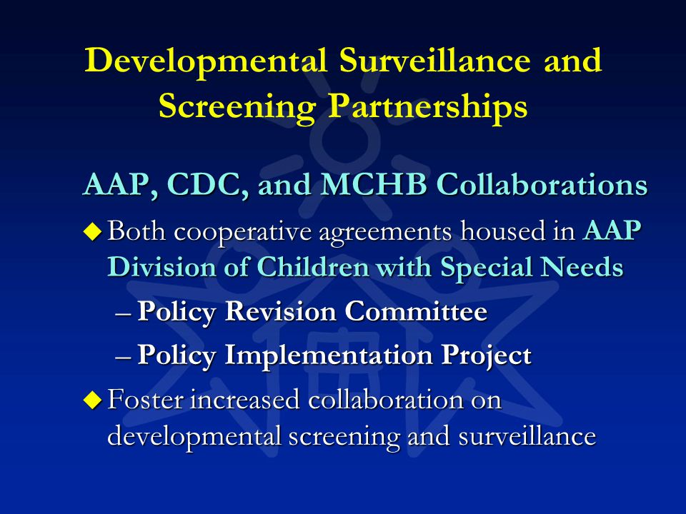 AAP, CDC, and MCHB Collaborations u Both cooperative agreements housed in AAP Division of Children with Special Needs –Policy Revision Committee –Poli