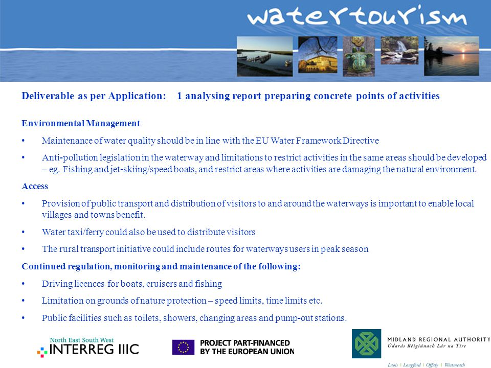 Environmental Management Maintenance of water quality should be in line with the EU Water Framework Directive Anti-pollution legislation in the waterw