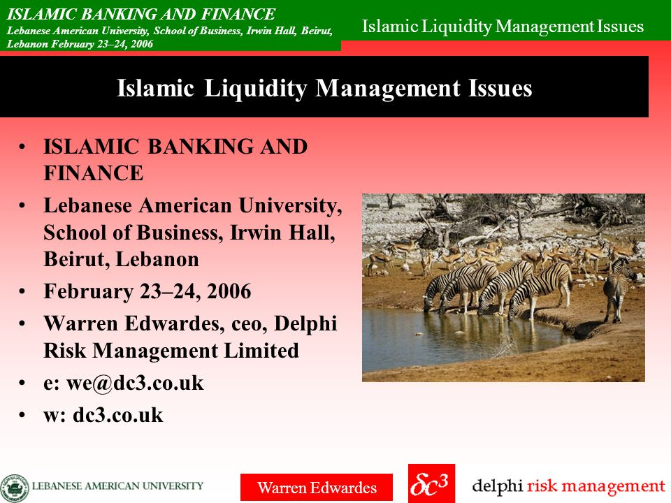 Islamic Liquidity Management Issues ISLAMIC BANKING AND FINANCE Lebanese American University, School of Business, Irwin Hall, Beirut, Lebanon February 23–24, 2006 Warren Edwardes liquidity management LME Murabaha is main destination –Bilateral transactions –Counterparty limits Some funds exist –But not capable of market size transactions Segmentation inevitable Co-operation needed with a market level solution