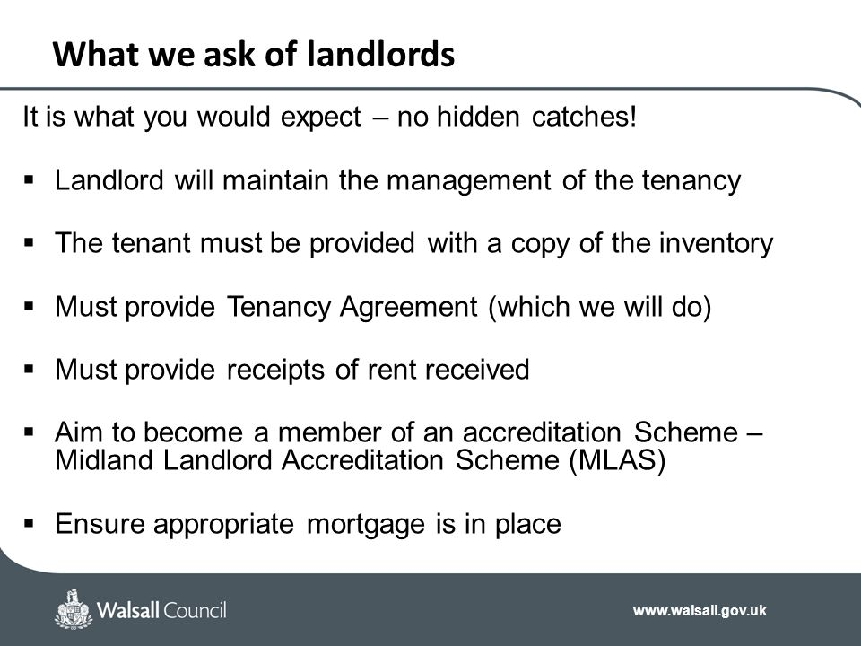 www.walsall.gov.uk What we ask of landlords It is what you would expect – no hidden catches!  Landlord will maintain the management of the tenancy 