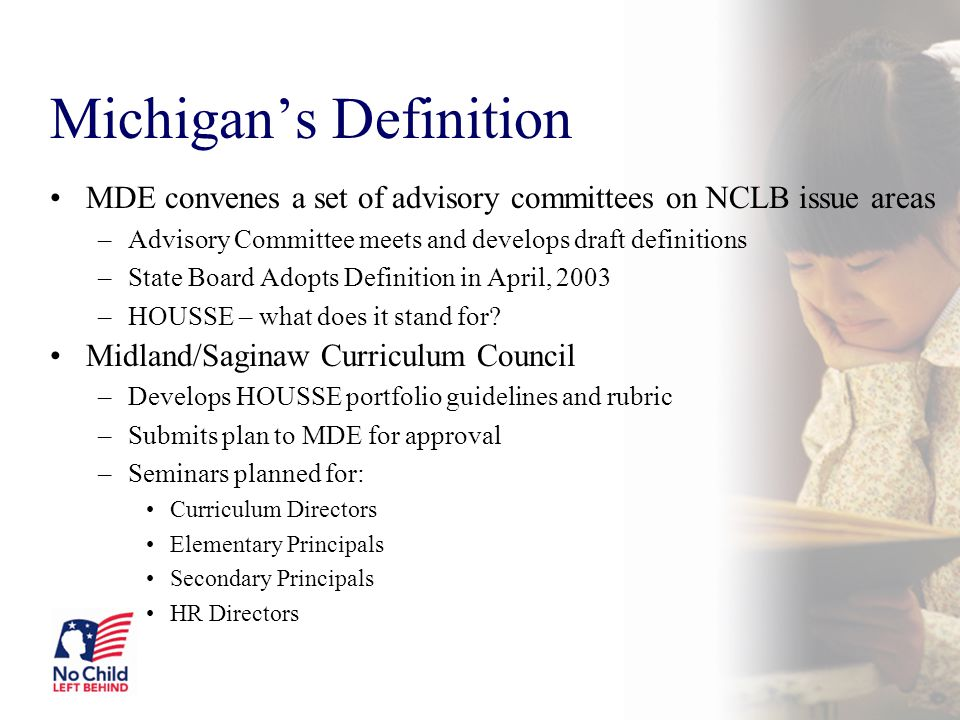 Michigan's Definition MDE convenes a set of advisory committees on NCLB issue areas –Advisory Committee meets and develops draft definitions –State Bo