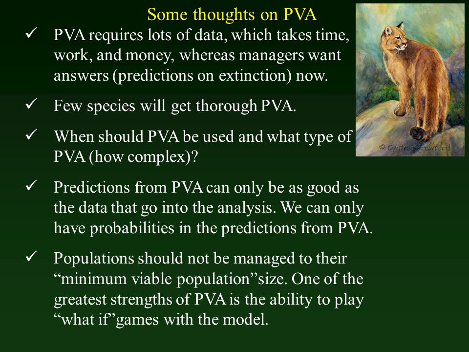 PVA requires lots of data, which takes time, work, and money, whereas managers want answers (predictions on extinction) now. Few species will get thor