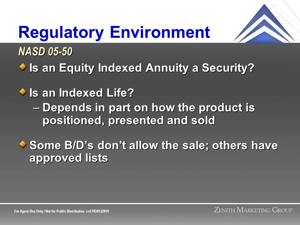 For Agent Use Only / Not for Public Distribution cn57038122010 Regulatory Environment Is an Equity Indexed Annuity a Security.