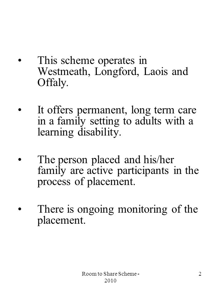 Room to Share Scheme - 2010 2 This scheme operates in Westmeath, Longford, Laois and Offaly.