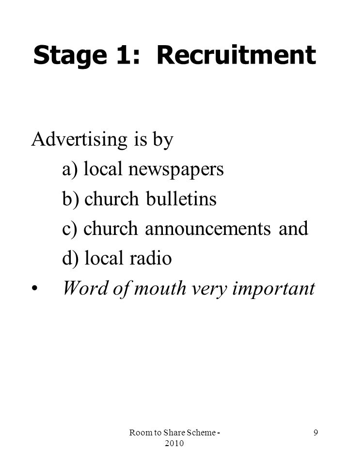Room to Share Scheme - 2010 9 Stage 1: Recruitment Advertising is by a) local newspapers b) church bulletins c) church announcements and d) local radio Word of mouth very important
