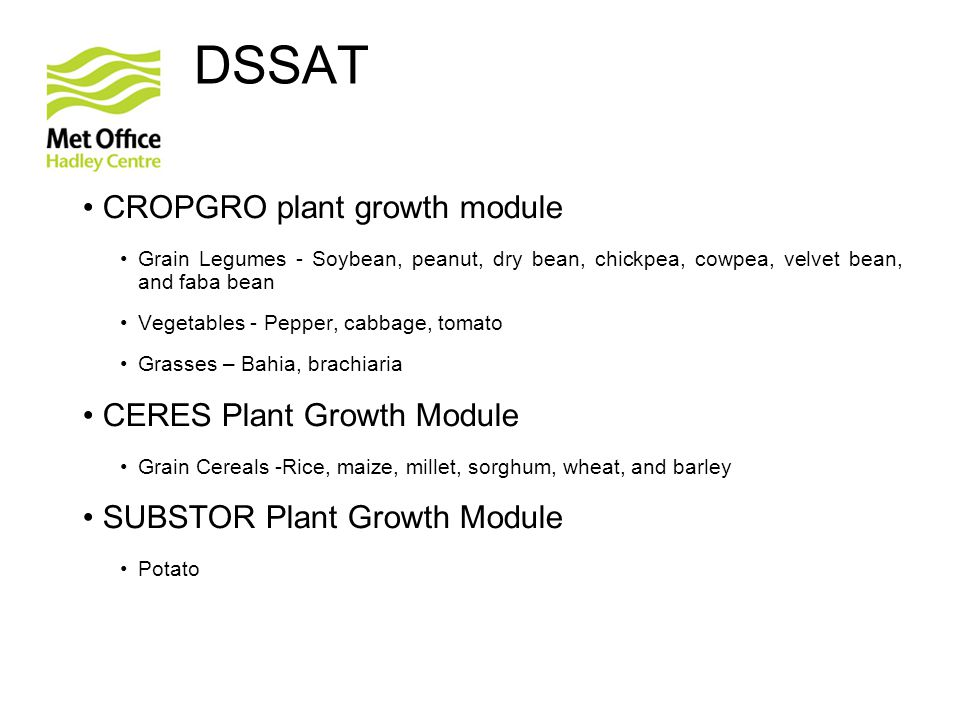 DSSAT CROPGRO plant growth module Grain Legumes - Soybean, peanut, dry bean, chickpea, cowpea, velvet bean, and faba bean Vegetables - Pepper, cabbage