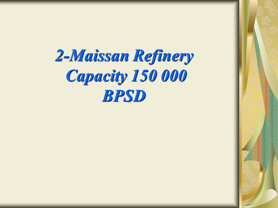 2-Maissan Refinery Capacity 150 000 BPSD