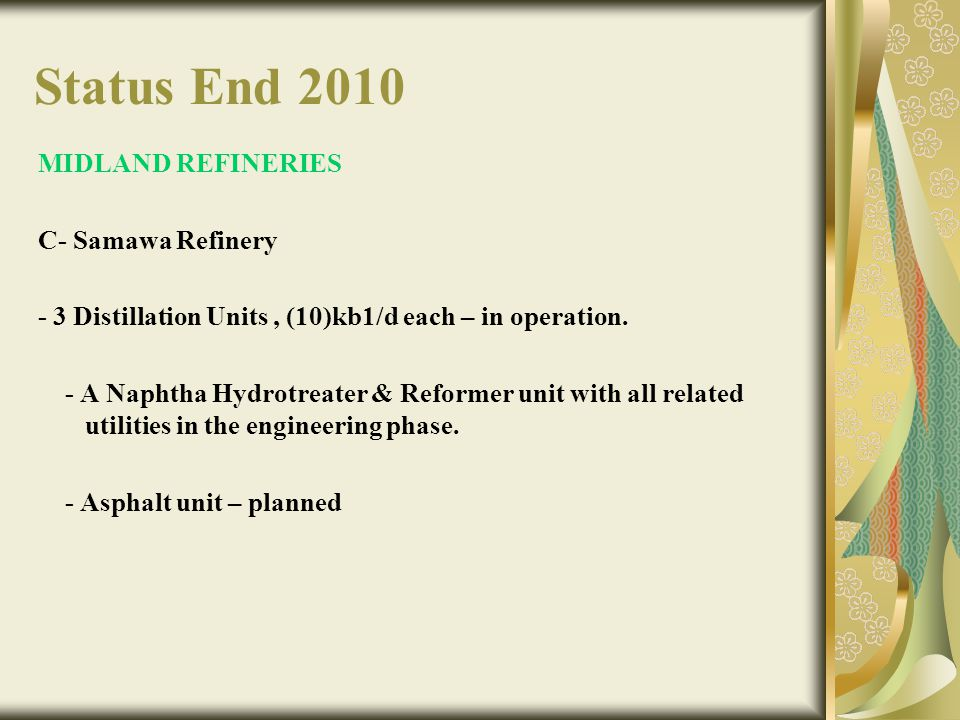 Status End 2010 MIDLAND REFINERIES C- Samawa Refinery - 3 Distillation Units, (10)kb1/d each – in operation. - A Naphtha Hydrotreater & Reformer unit