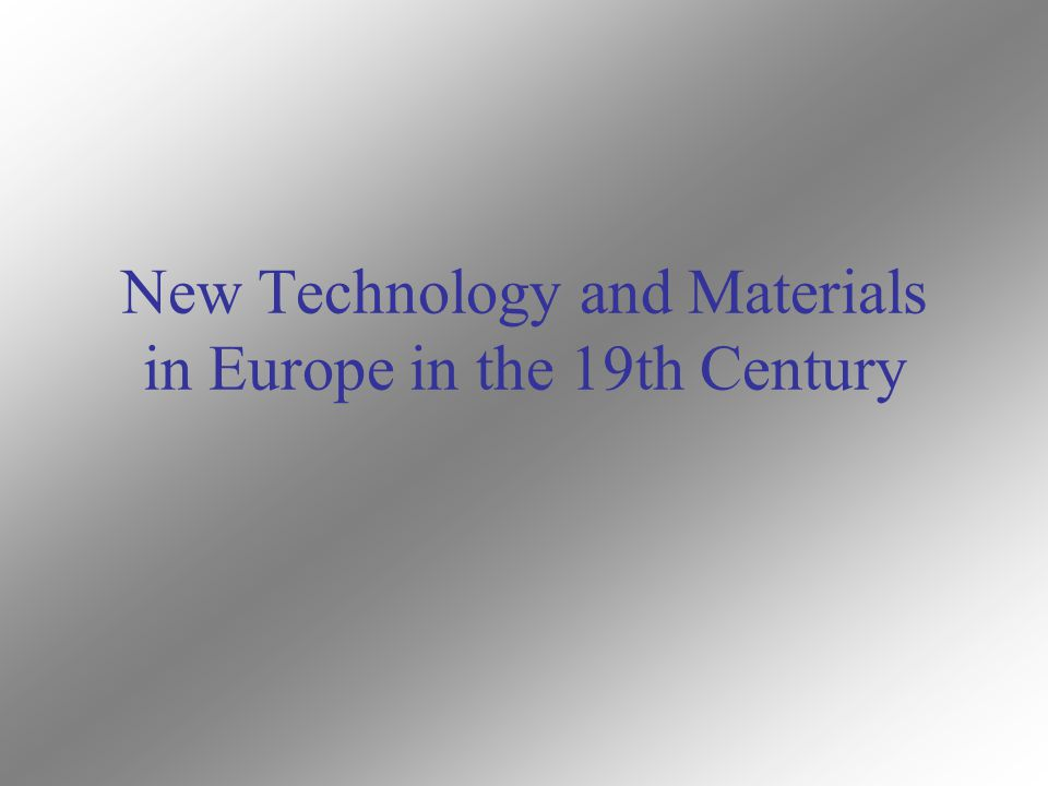 New Technology and Materials in Europe in the 19th Century
