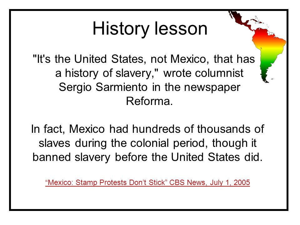 History lesson It s the United States, not Mexico, that has a history of slavery, wrote columnist Sergio Sarmiento in the newspaper Reforma.