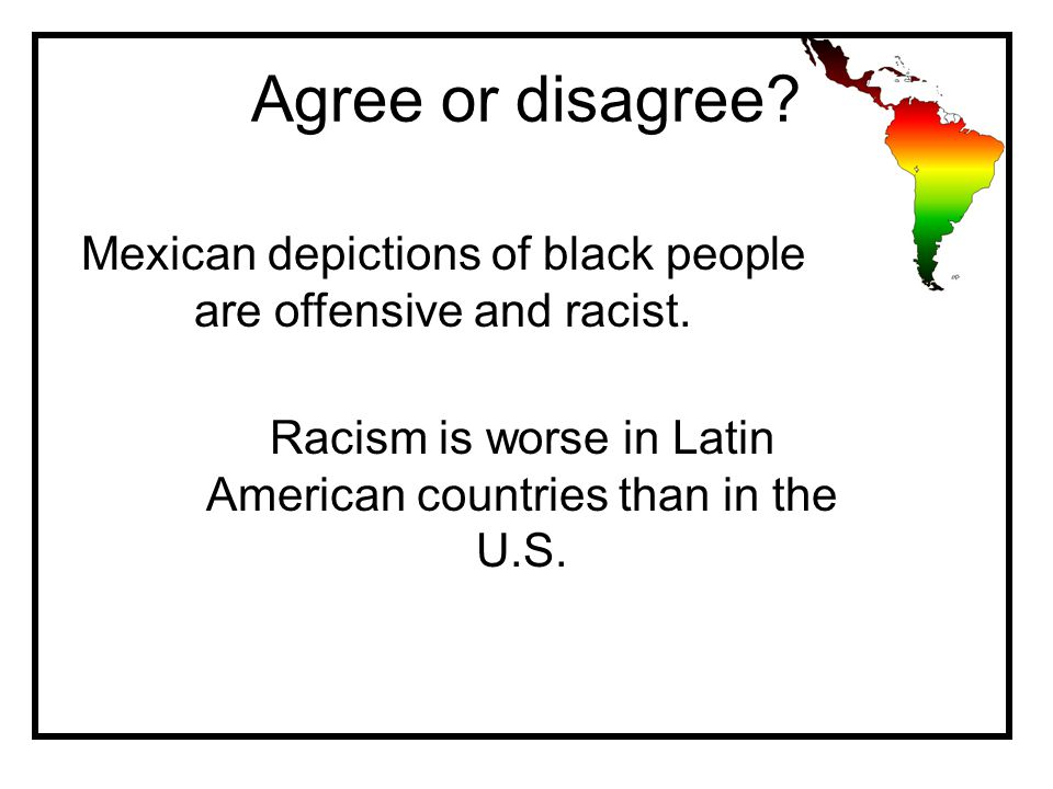 Agree or disagree. Mexican depictions of black people are offensive and racist.