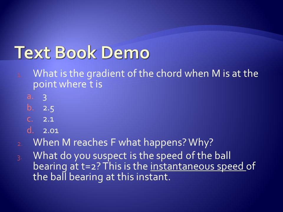 1. What is the gradient of the chord when M is at the point where t is a.3 b.2.5 c.2.1 d.2.01 2.