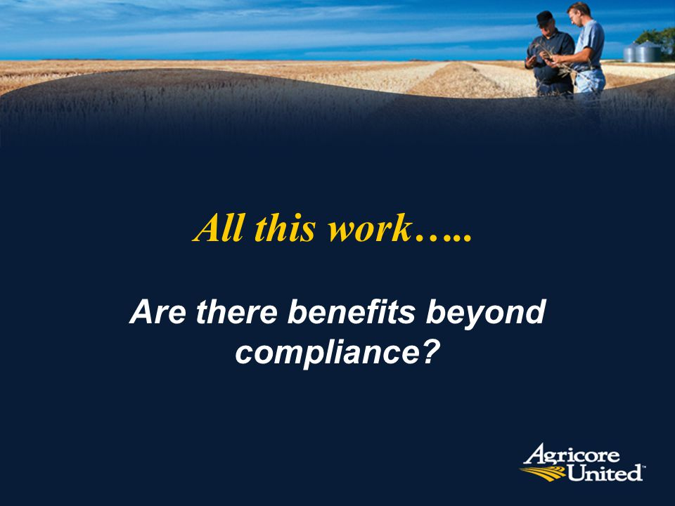 All this work….. Are there benefits beyond compliance?