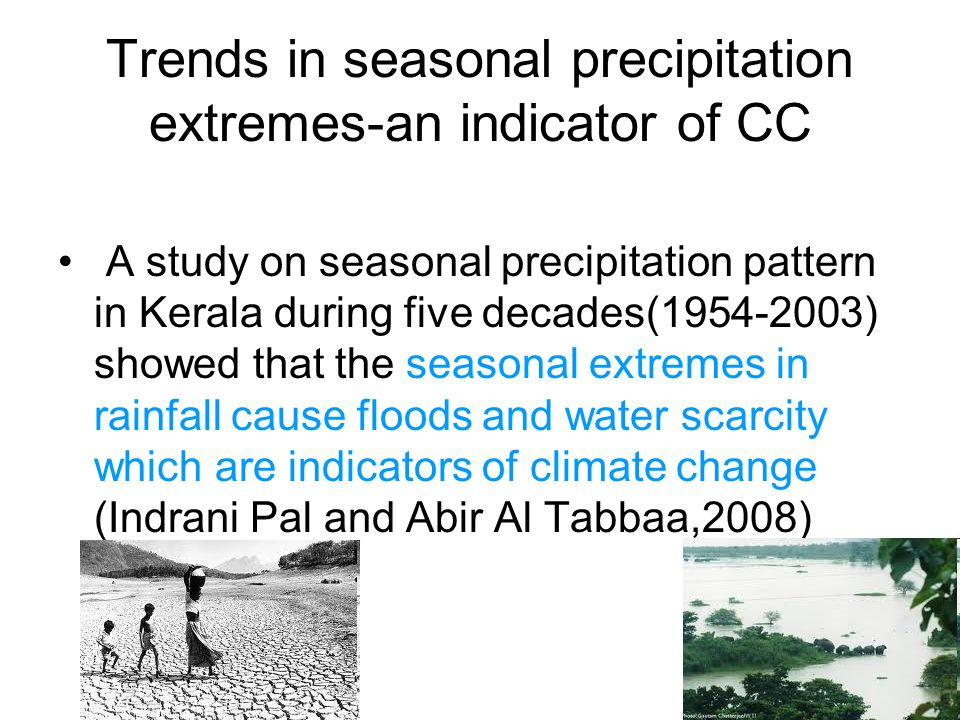 Trends in seasonal precipitation extremes-an indicator of CC A study on seasonal precipitation pattern in Kerala during five decades(1954-2003) showed