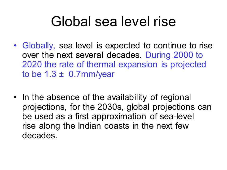 Global sea level rise Globally, sea level is expected to continue to rise over the next several decades. During 2000 to 2020 the rate of thermal expan