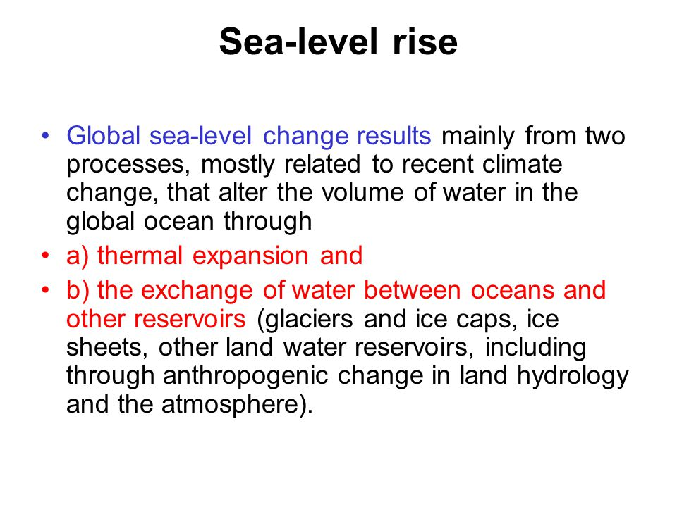 Sea-level rise Global sea-level change results mainly from two processes, mostly related to recent climate change, that alter the volume of water in t