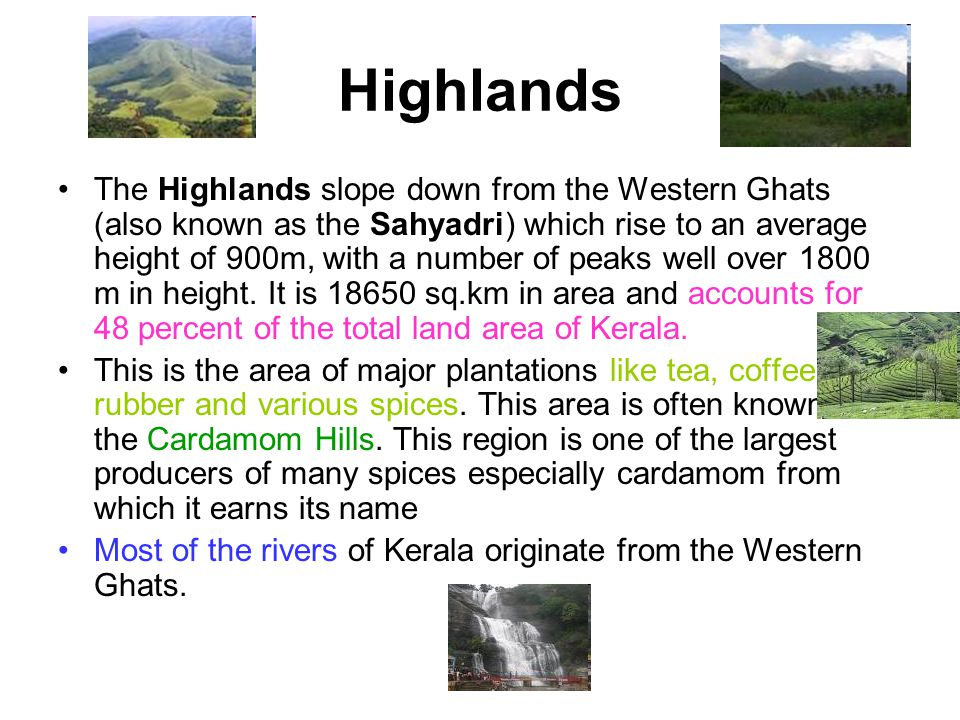 Highlands The Highlands slope down from the Western Ghats (also known as the Sahyadri) which rise to an average height of 900m, with a number of peaks