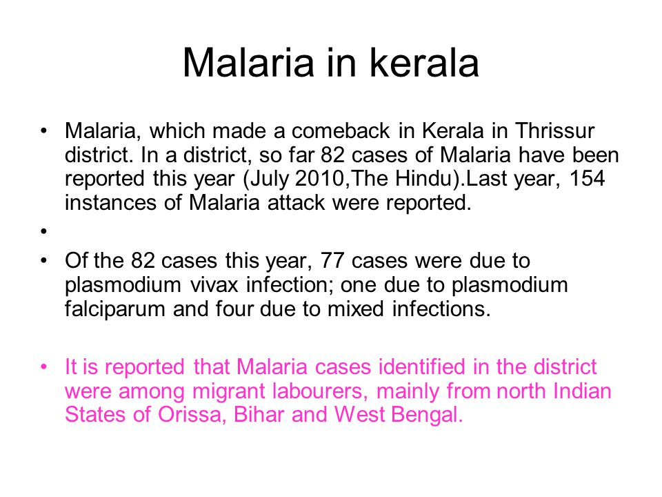 Malaria in kerala Malaria, which made a comeback in Kerala in Thrissur district. In a district, so far 82 cases of Malaria have been reported this yea