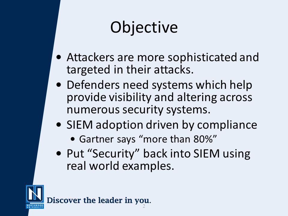 2 Objective Attackers are more sophisticated and targeted in their attacks.