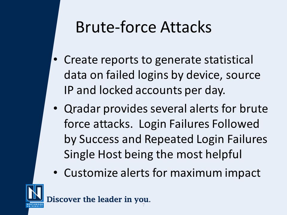 7 Brute-force Attacks Create reports to generate statistical data on failed logins by device, source IP and locked accounts per day.