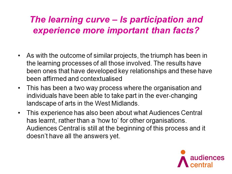 The learning curve – Is participation and experience more important than facts.