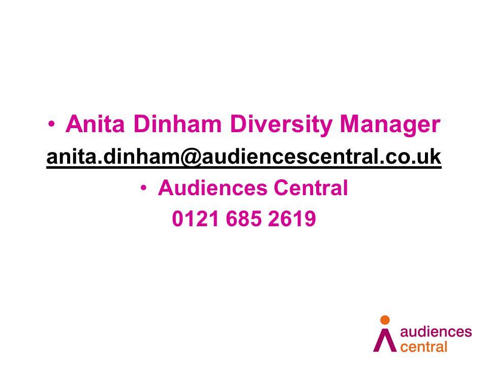 Anita Dinham Diversity Manager anita.dinham@audiencescentral.co.uk Audiences Central 0121 685 2619