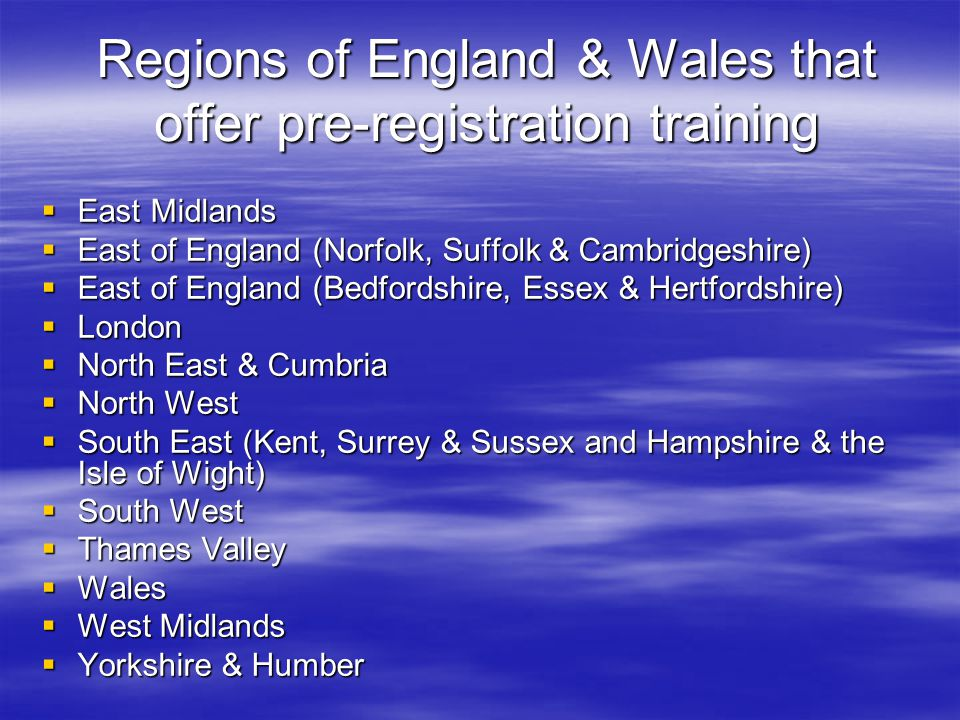 Regions of England & Wales that offer pre-registration training  East Midlands  East of England (Norfolk, Suffolk & Cambridgeshire)  East of Englan