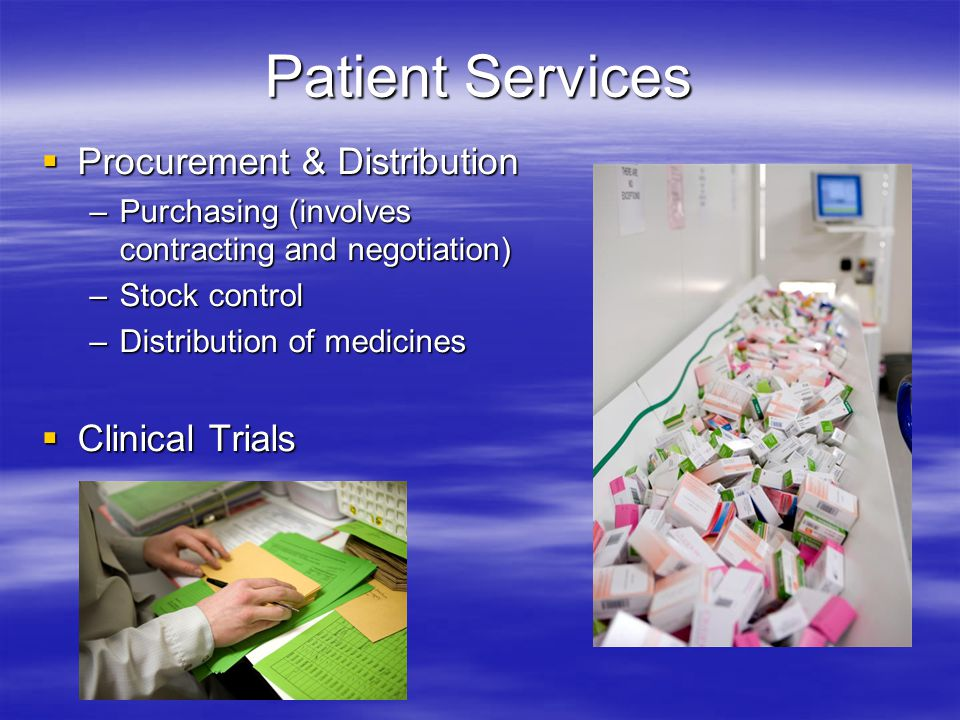 Patient Services  Procurement & Distribution –Purchasing (involves contracting and negotiation) –Stock control –Distribution of medicines  Clinical