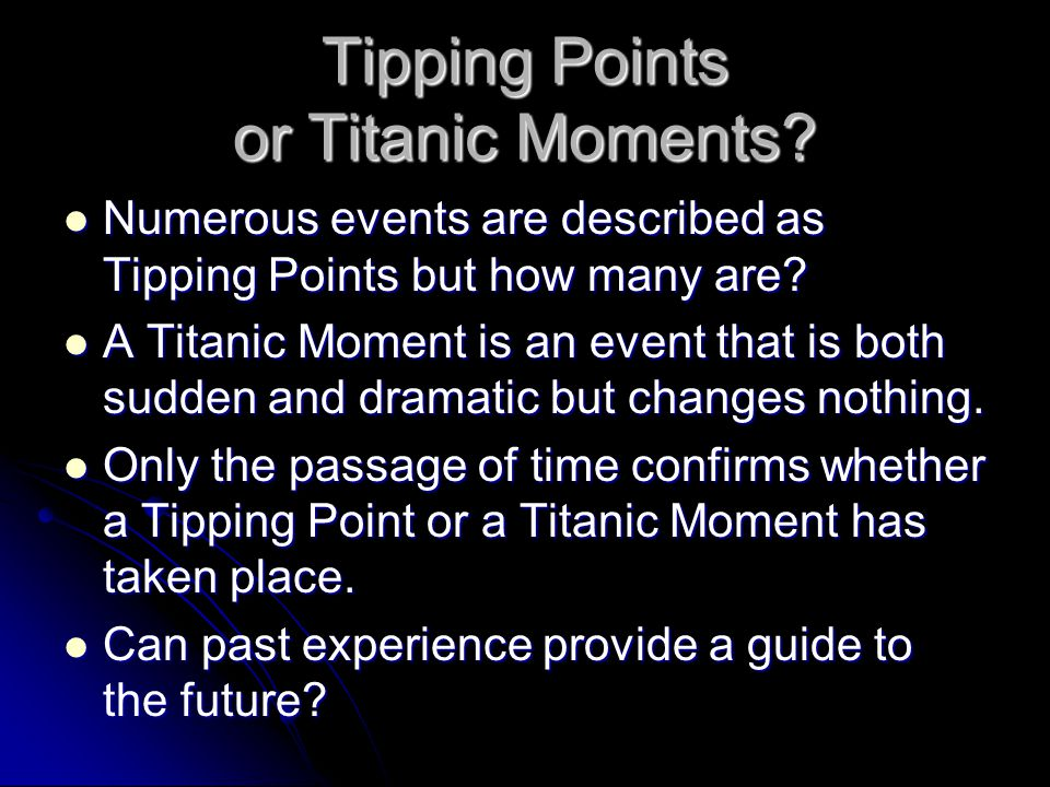 Tipping Points or Titanic Moments.