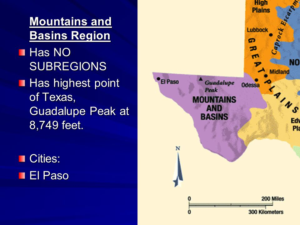 Mountains and Basins Region Has NO SUBREGIONS Has highest point of Texas, Guadalupe Peak at 8,749 feet. Cities: El Paso