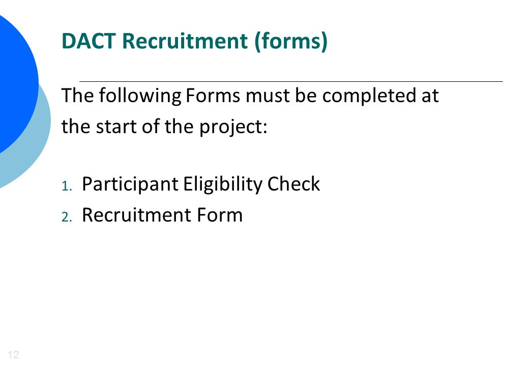 DACT Recruitment (forms) 12 The following Forms must be completed at the start of the project: 1.