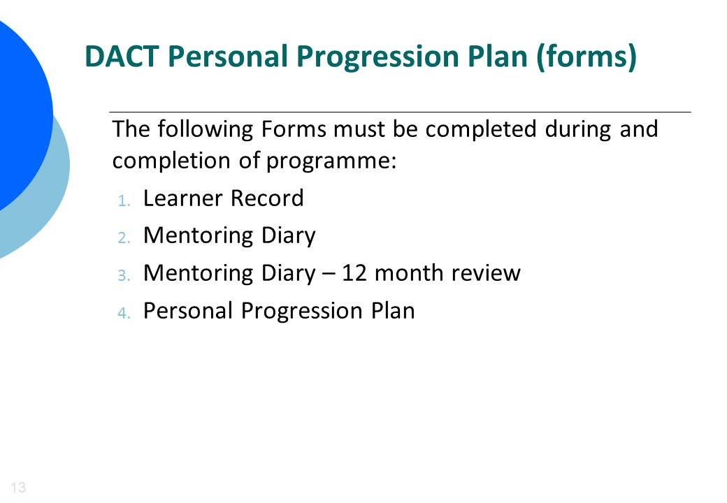 DACT Personal Progression Plan (forms) 13 The following Forms must be completed during and completion of programme: 1.