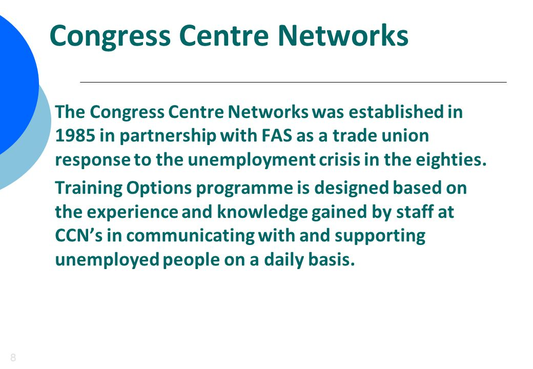 Congress Centre Networks 8 The Congress Centre Networks was established in 1985 in partnership with FAS as a trade union response to the unemployment crisis in the eighties.